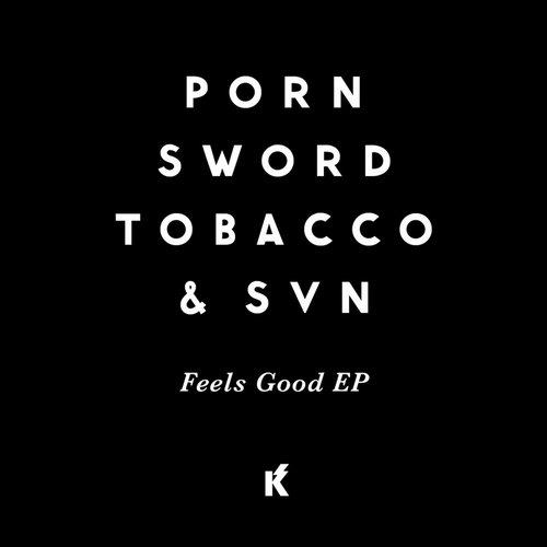 Porn Sword Tobacco & SVN - Feels Good [KM039]